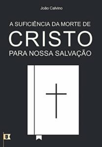 a suficiência da morte de Cristo para nossa salvação